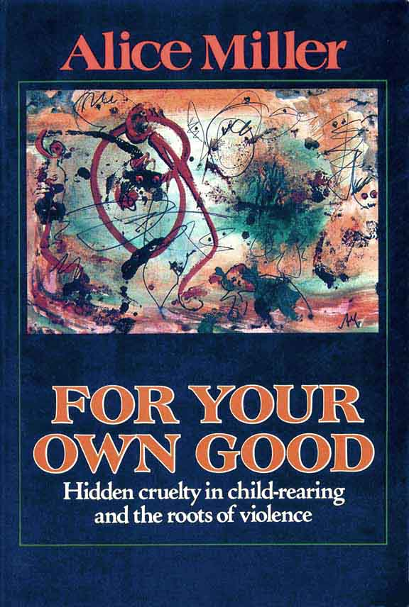 "WHAT READING ""FOR YOUR OWN GOOD"" TAUGHT ME ABOUT VIOLENT PARENTING (PART 1)"